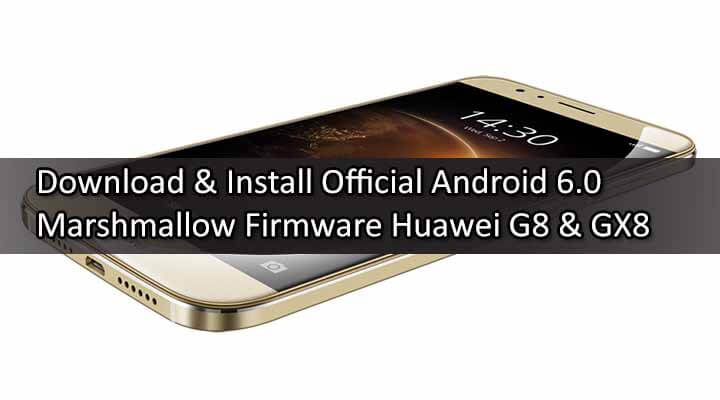 Download Official Android 6.0 Marshmallow Firmware Huawei G8 & GX8