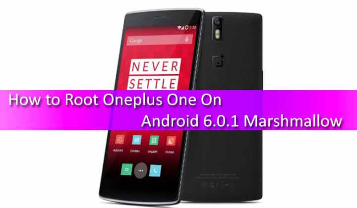 How to Root Oneplus One On Android 6.0.1 Marshmallow