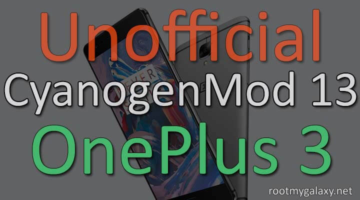 Install Unofficial CM13 Marshmallow ROM On OnePlus 3