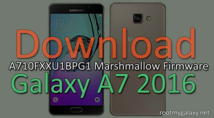Download Galaxy A7 2016 A710FXXU1BPG1 Marshmallow Firmware