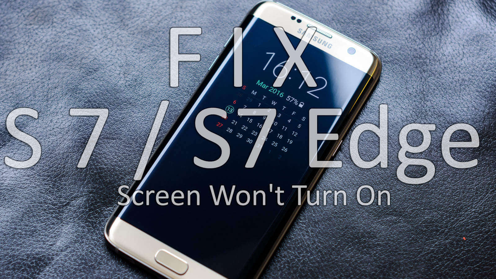 How To Fix Samsung Galaxy S7 / S7 Edge Screen Won't Turn On