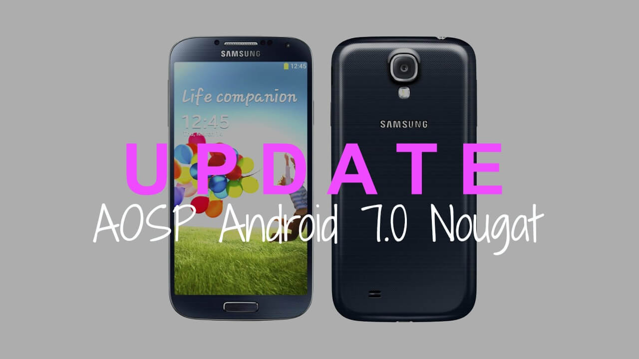 Download & Install Android 7.0 Nougat AOSP ROM On Galaxy S4