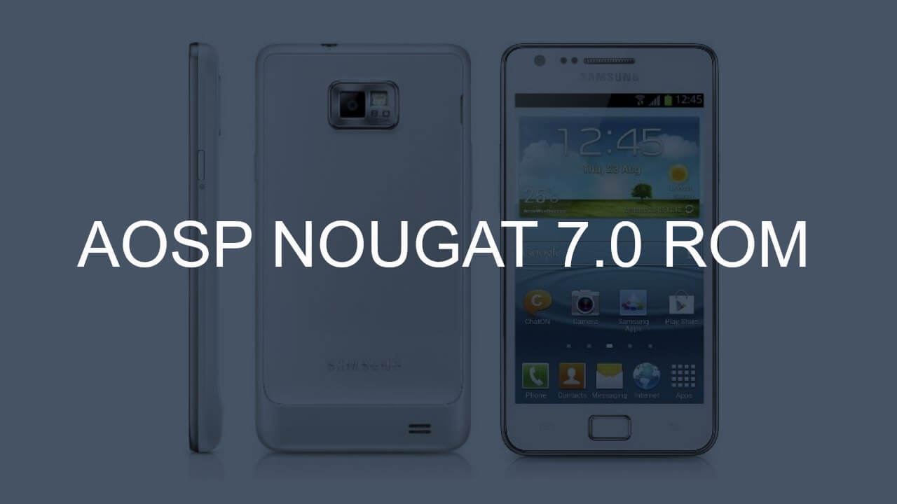 Download & Install Android 7.0 Nougat AOSP ROM On Galaxy S2 Plus