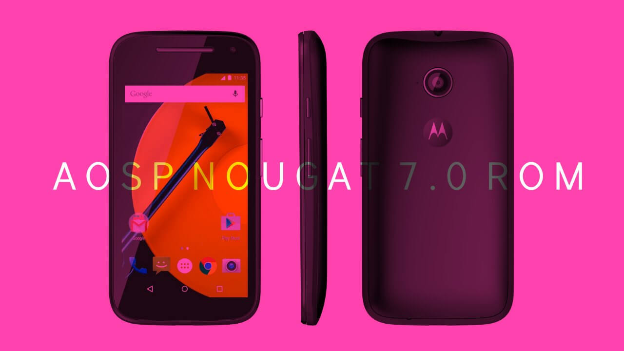 Download & Install Android 7.0 Nougat AOSP ROM On Moto E 2nd Gen 2015