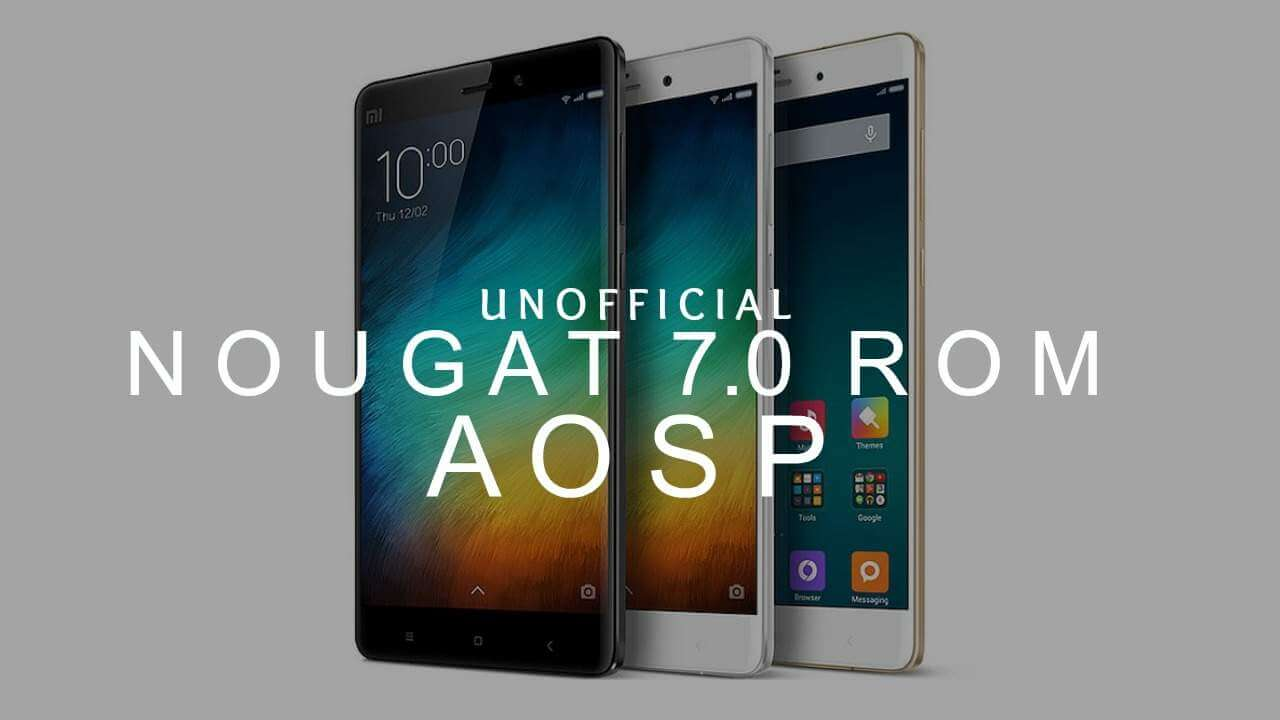 Download & Install Android 7.0 Nougat AOSP ROM On Xiaomi Mi3 and Mi4