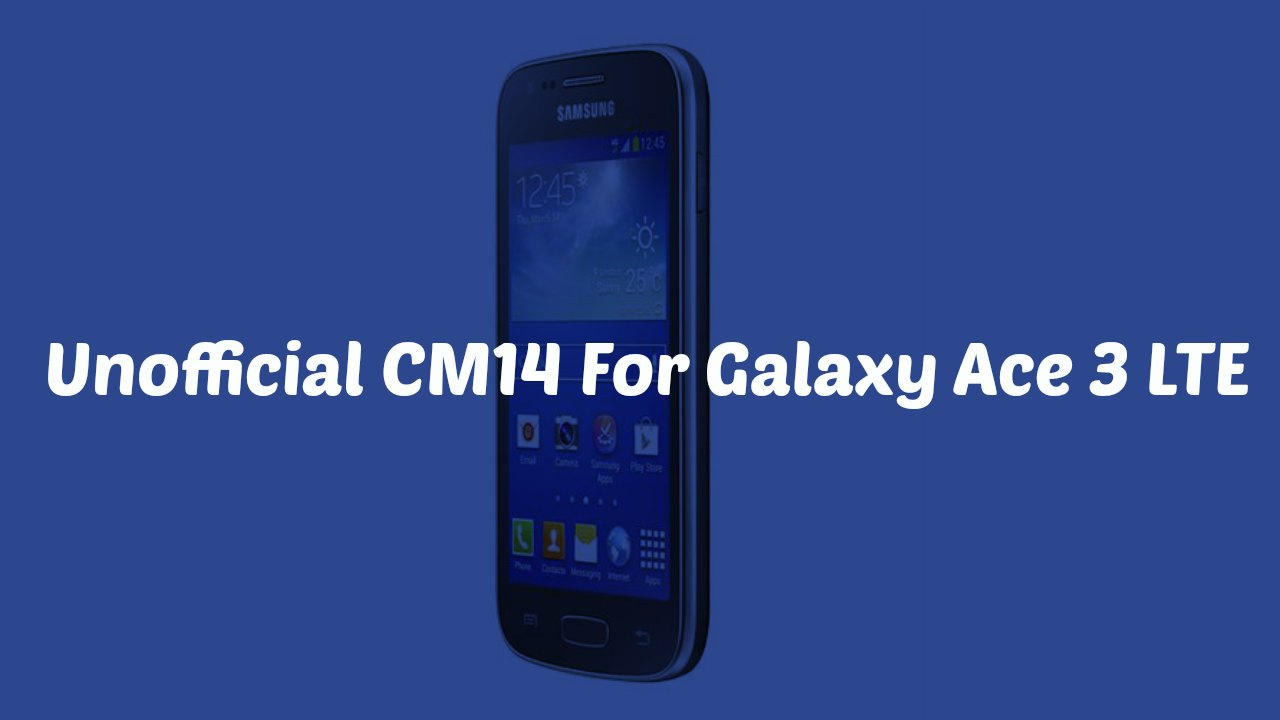 Install CM14 Nougat ROM On Galaxy Ace 3 LTE Android 7.0