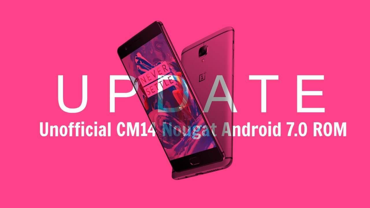 Download & Install CM14 Nougat ROM On OnePlus 3 Android 7.0