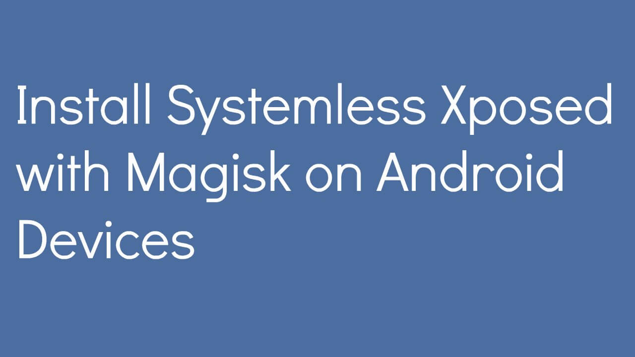 Install Systemless Xposed with Magisk on Android Devices