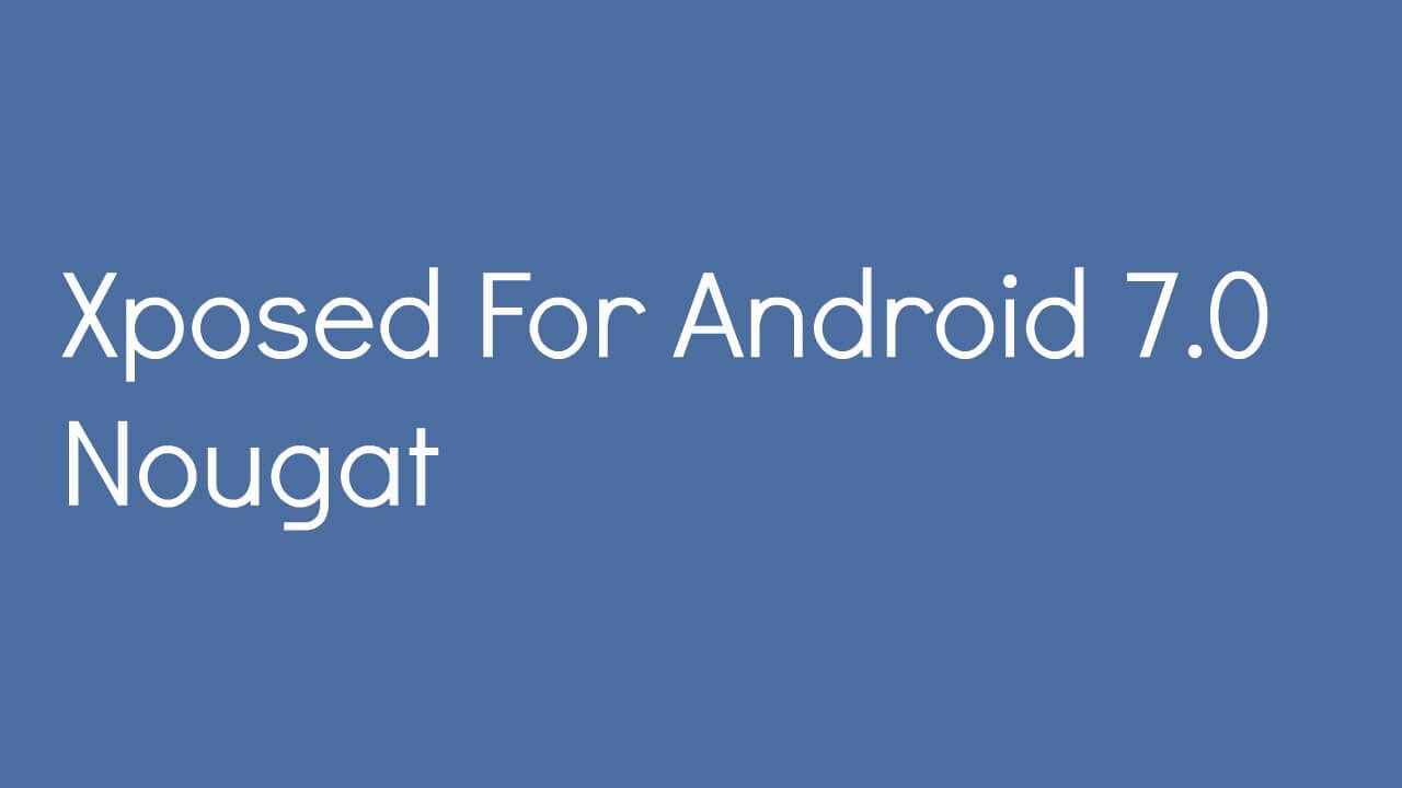 Xposed For Android 7.0 Nougat