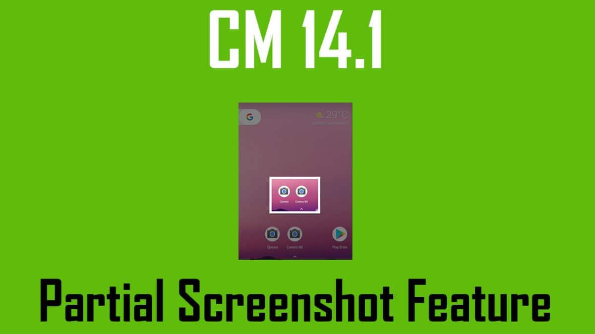 Enable Partial Screenshot on CM14.1 Based ROMs