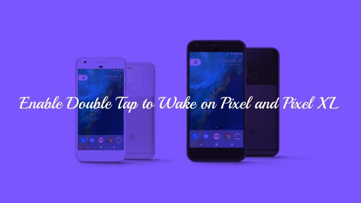 Enable Double Tap to Wake on Pixel and Pixel XL