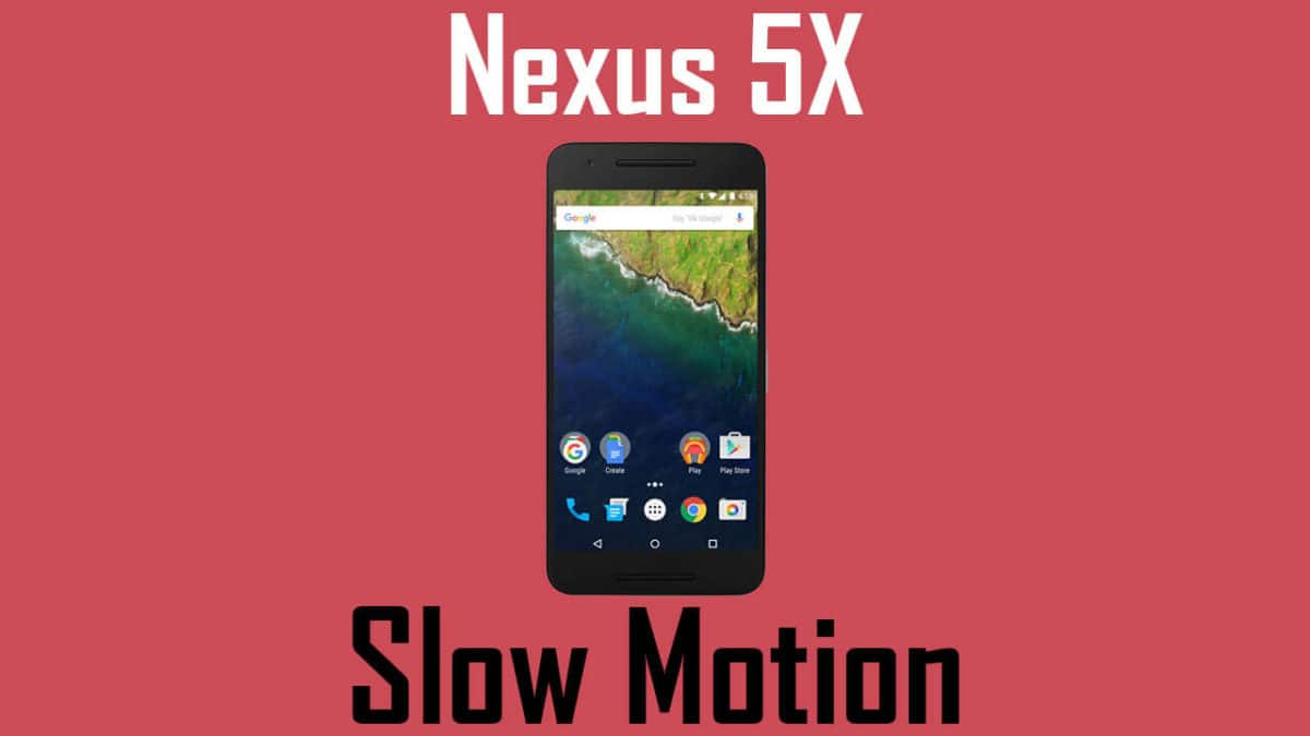 How to Enable 240 FPS Slow Motion Recording On Nexus 5X