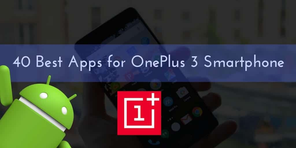 Best Apps for OnePlus 3 Smartphone