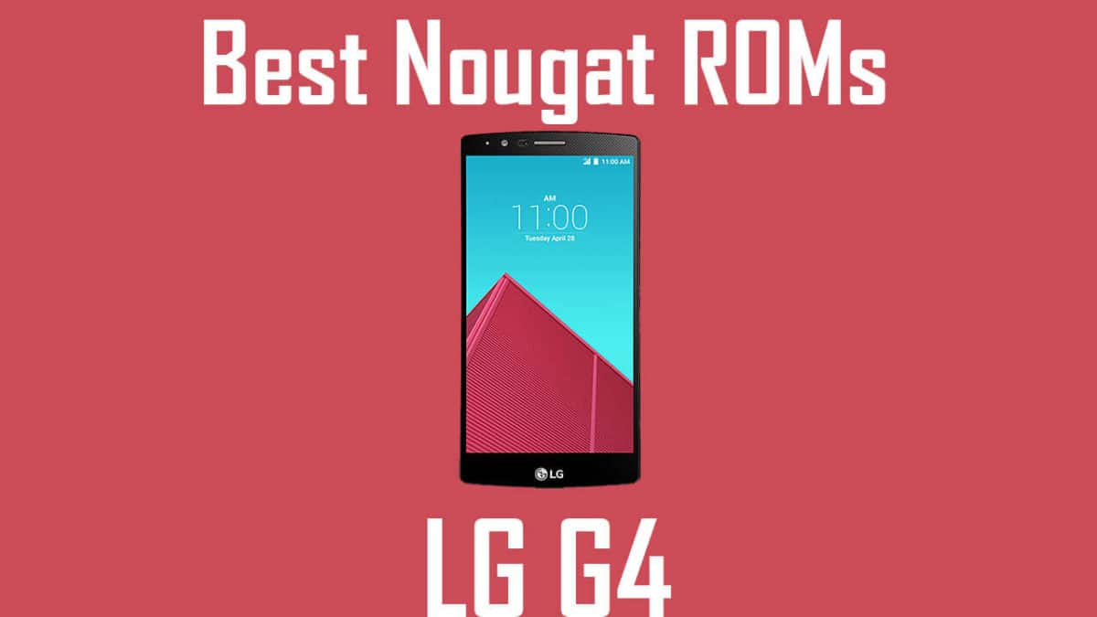 25 ROMs Best Android Nougat ROMs For LG G4 Android 71
