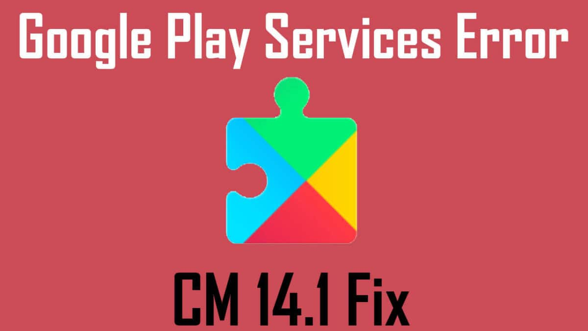 Steps To Fix Google Play Servies Error On CM 14.1