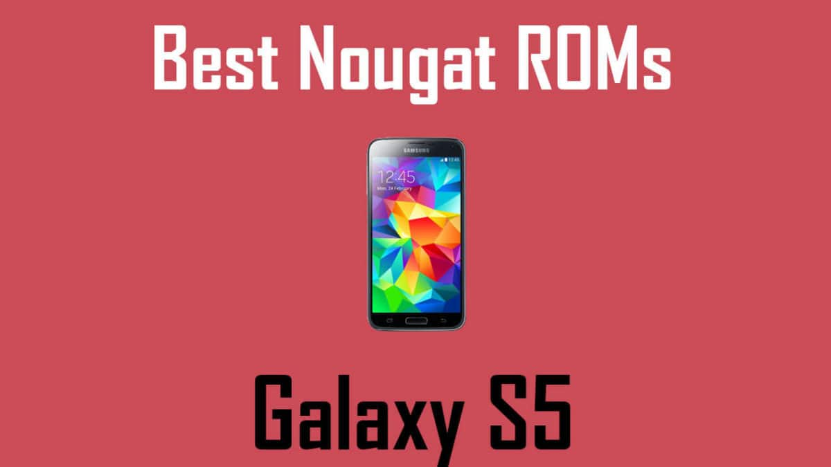 BEST ANDROID NOUGAT ROMS FOR Galaxy S5