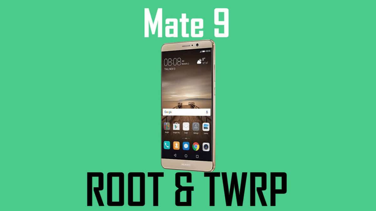 Install TWRP and Root Huawei Mate 9
