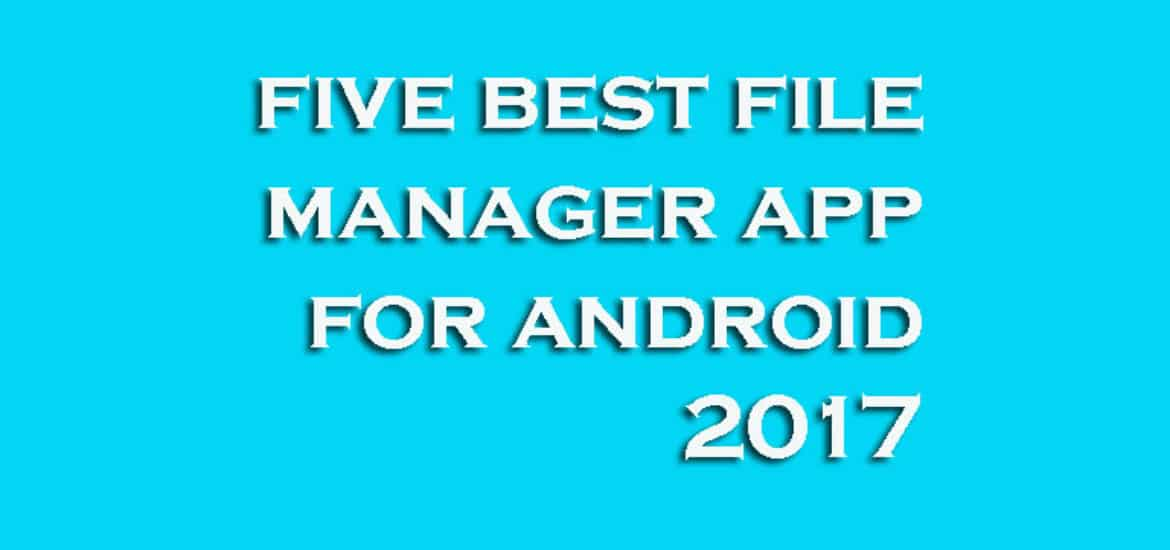 Top 5 Best file manager/explorer apps for android 2017