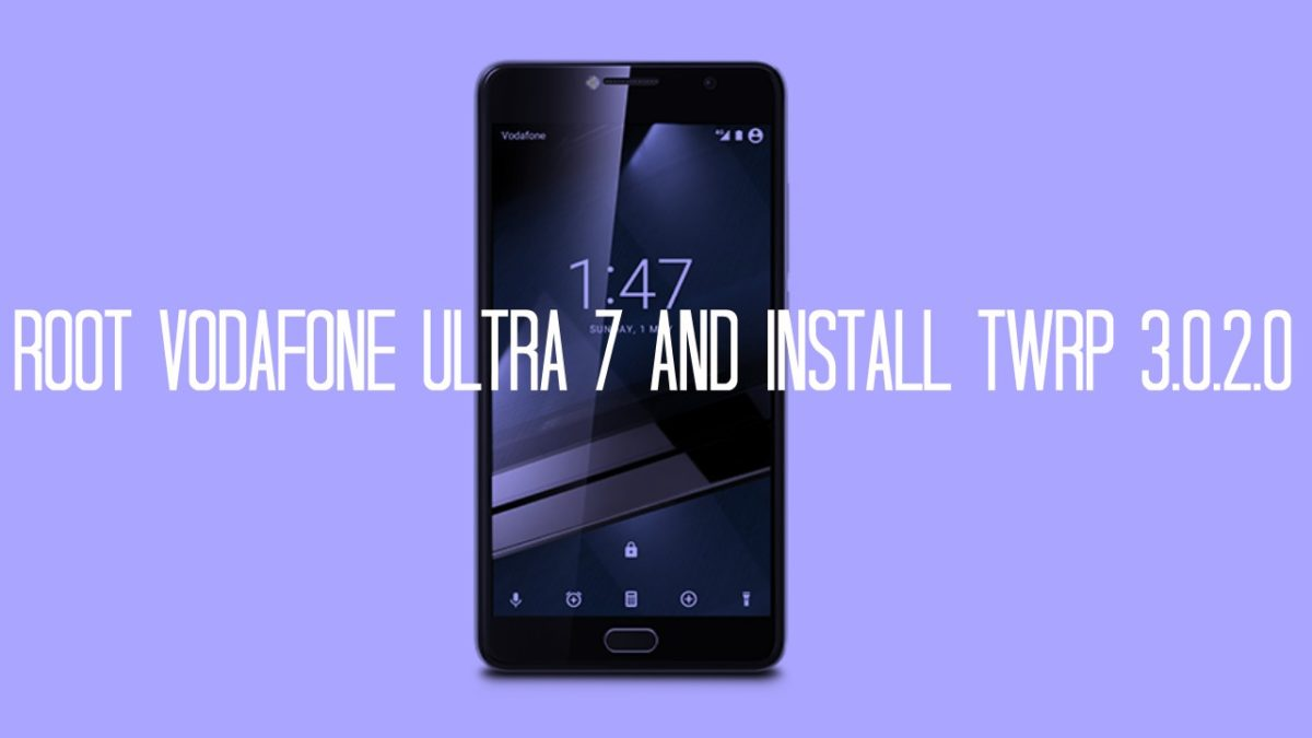Root Vodafone Ultra 7 and Install TWRP 3.0.2.0