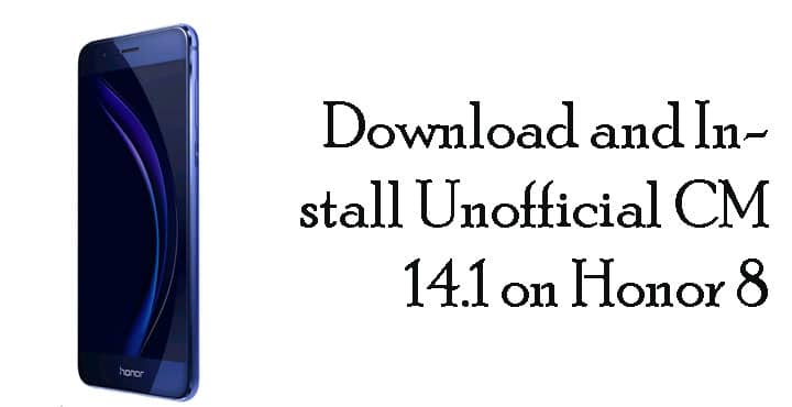 Download and Install Unofficial CM 14.1 On Honor 8