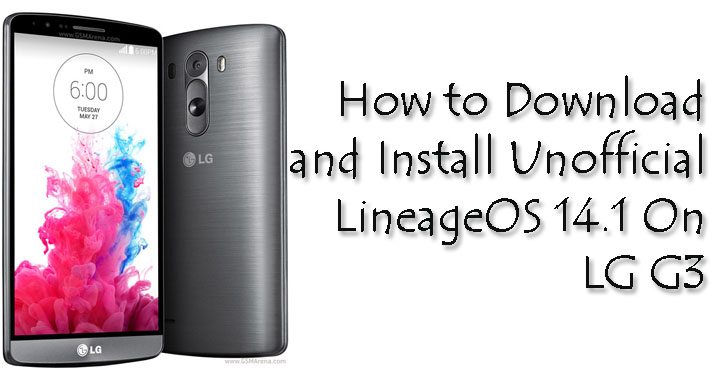 Download and Install Unofficial Lineage OS 14.1 On LG G3
