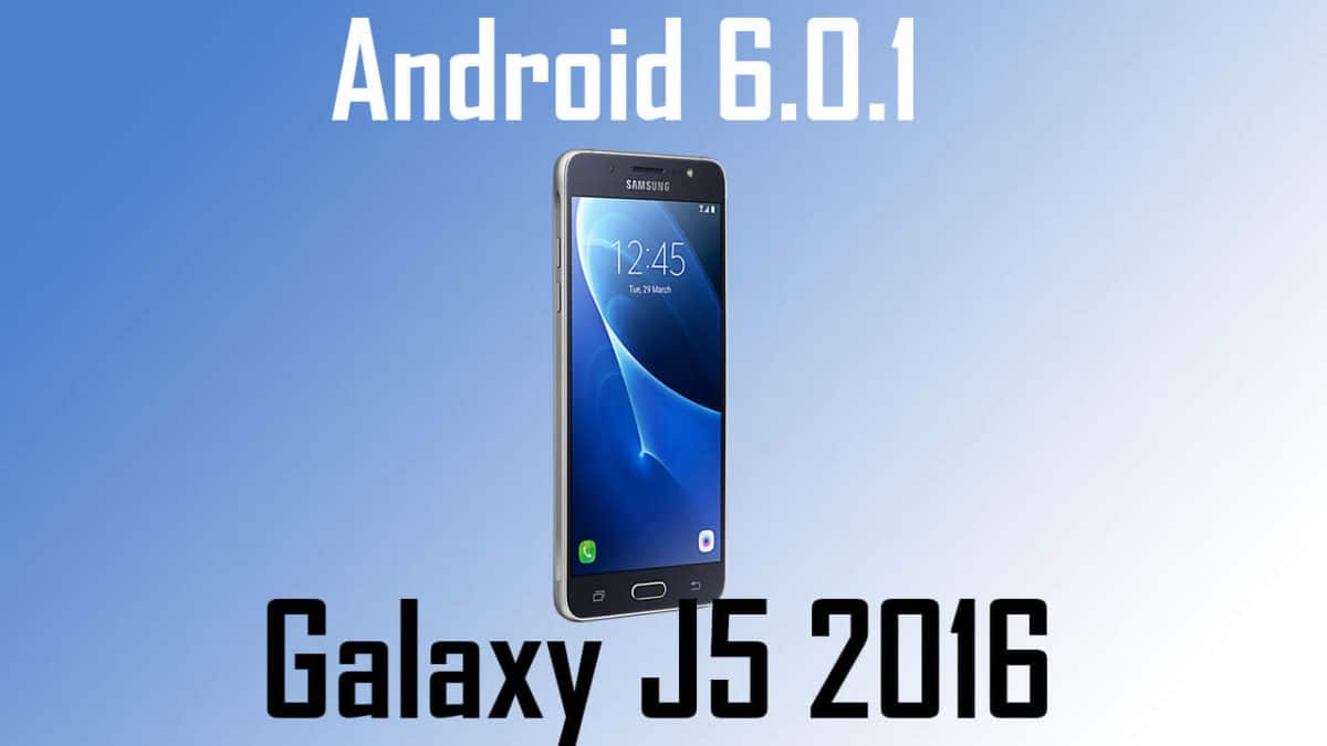 Download and Install Android Marshmallow 6.0.1 XXU1APK1 On Galaxy J5 (2016)