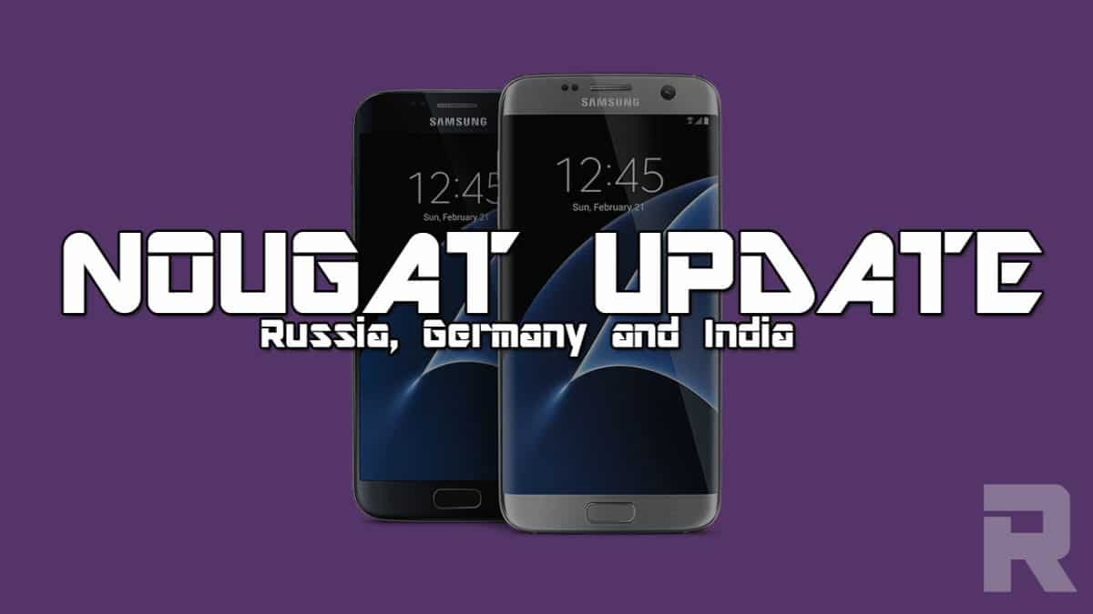 Galaxy S7 and S7 edge start getting nougat update in Russia, Germany and India