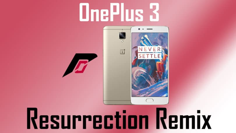 How to Download and Install Resurrection Remix On OnePlus 3