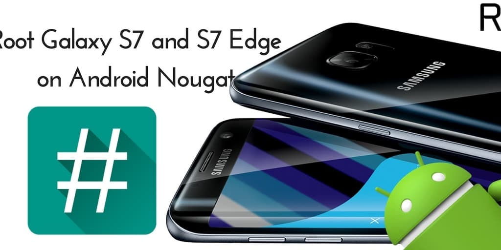Root Galaxy S7 and S7 Edge on Android Nougat