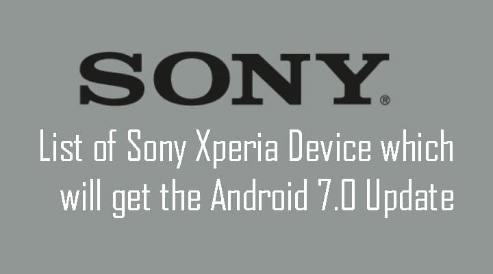 Full list of sony xperia devices which will get official Android Nougat 7.0 update