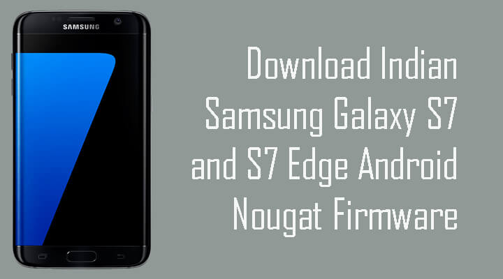 Indian Samsung Galaxy S7 and S7 Edge