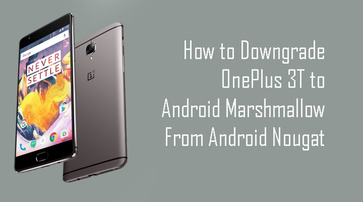 How to downgrade oneplus 3t to android marshmallow from android nougat sciox Images