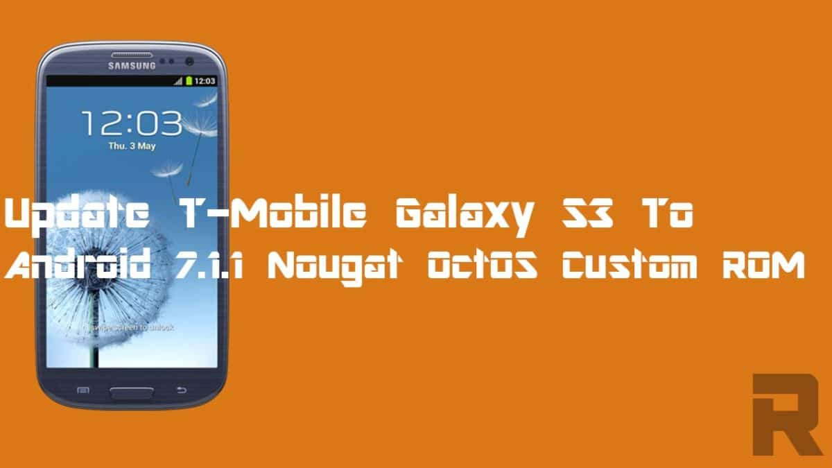Update T-Mobile Galaxy S3 To Android 7.1.1 Nougat OctOS Custom ROM