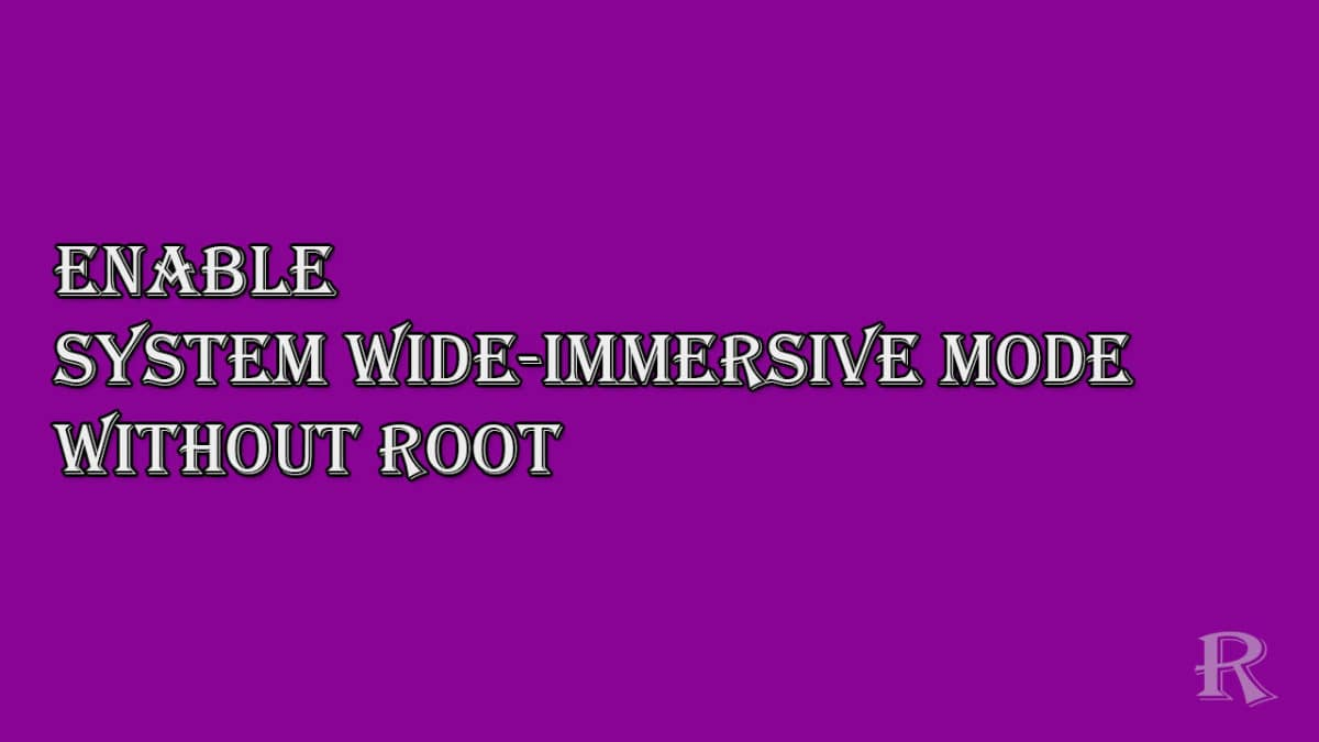 Enable system wide-immersive mode without root