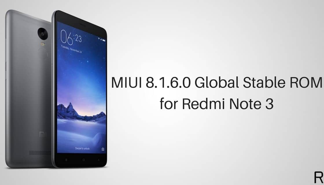 MIUI 8.1.6.0 Global Stable ROM for Redmi Note 3