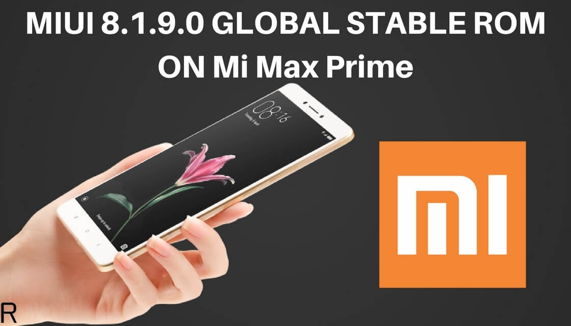 MIUI 8.1.9.0 GLOBAL STABLE ROM ON Mi Max Prime
