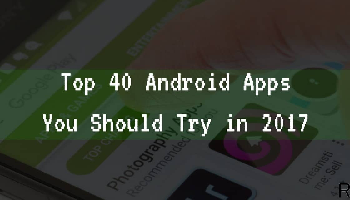 Top 40 Android Apps in 2017