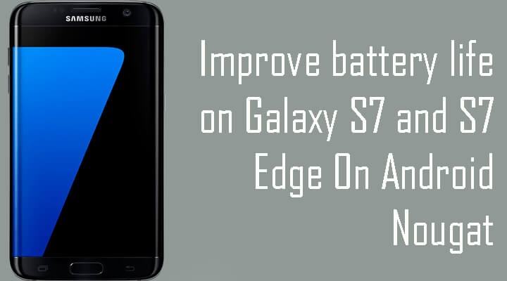 Improve battery life on Galaxy S7 and S7 Edge