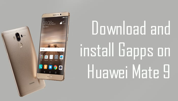 Gapps on Huawei Mate 9