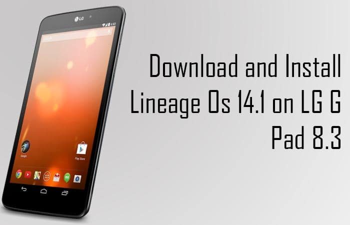 Lineage Os 14.1 on LG G Pad 8.3