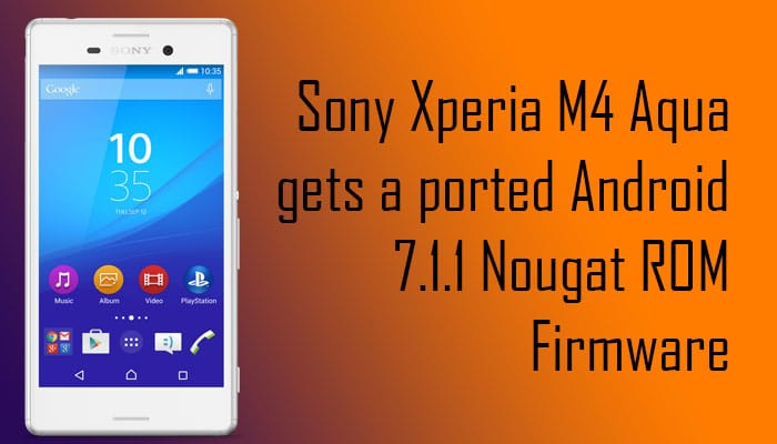 Sony Xperia M4 Aqua gets a ported Android 7 1 1 Nougat ROM