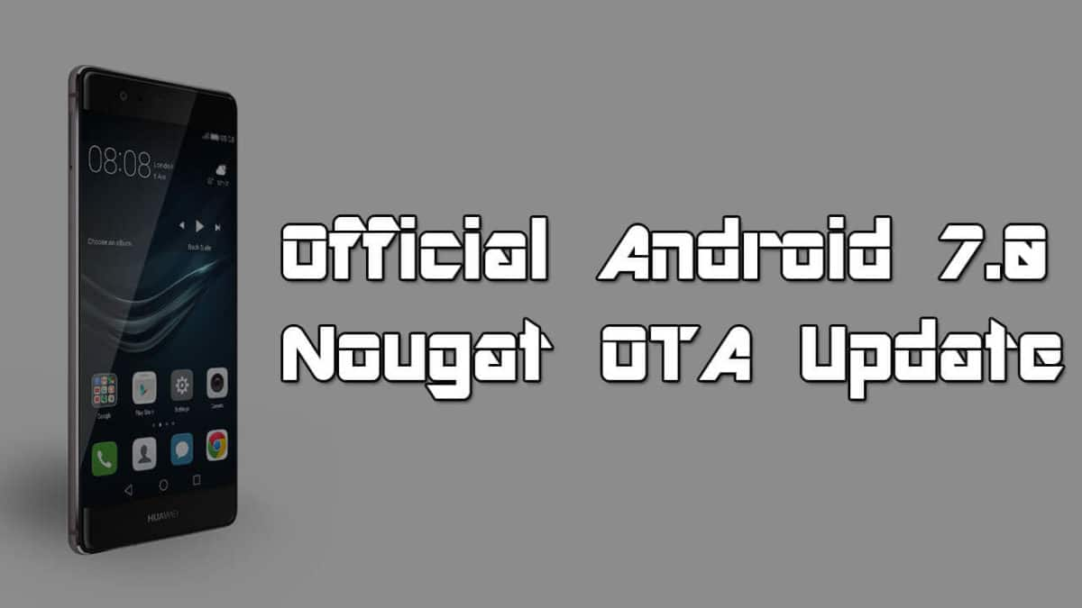 Download and Install Android 7.0 Nougat update for Huawei P9 Plus