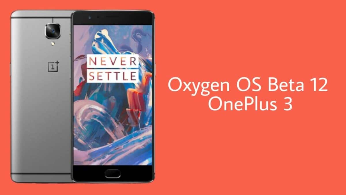 Download and Install OxygenOS Open Beta 12 On OnePlus 3 (Android 7.1.1)