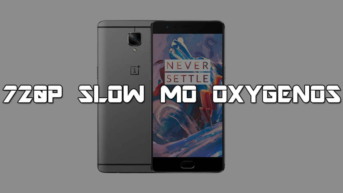 How To Enable 720p Slow Motion Recording in On OnePlus 3/3T running OxygenOS (Google Camera)