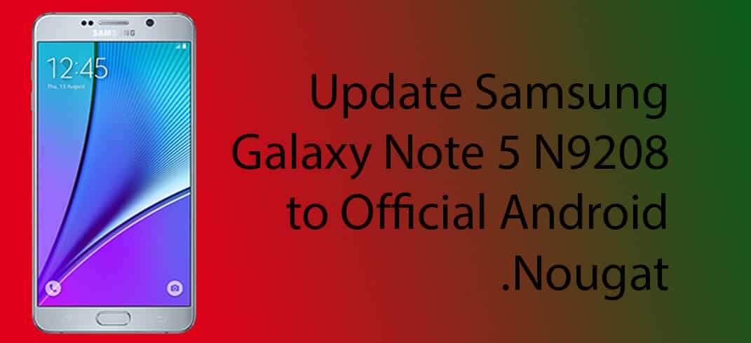 Update Galaxy Note 5 N9208 to official Nougat