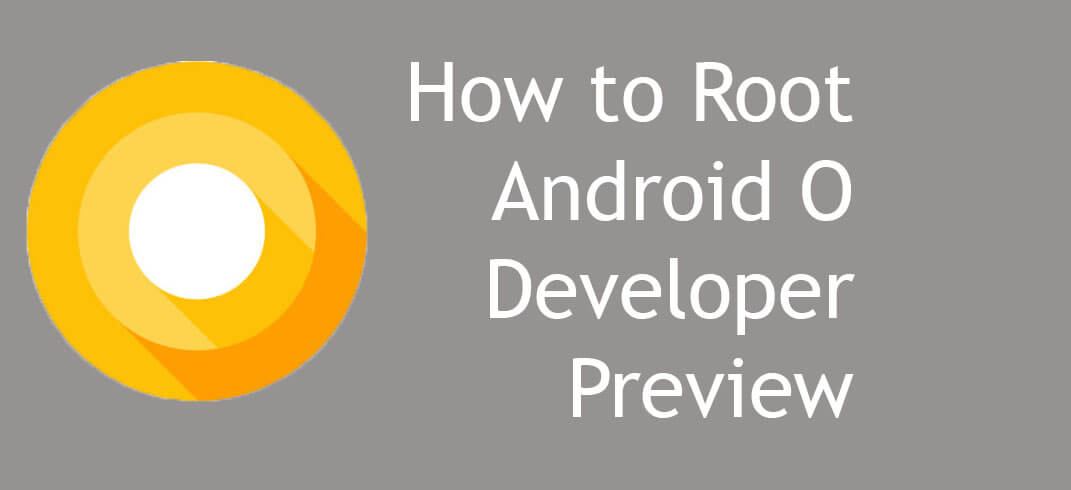 Root Android O Developer Preview