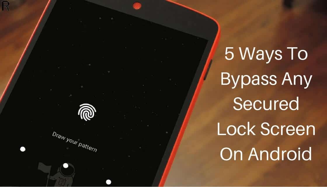 5 Ways To Bypass Any Secured Lock Screen On Android