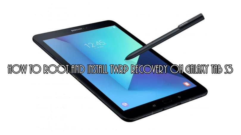 How to root and install TWRP recovery on Galaxy Tab S3