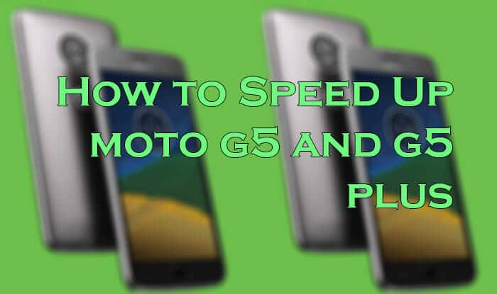 Speed Up Moto G5 and G5 Plus