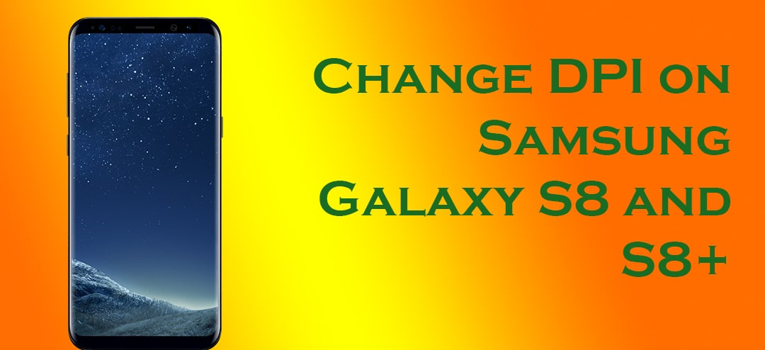 Change DPI on Samsung Galaxy S8 and S8+